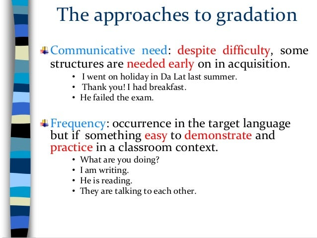 Assumption underlying early approaches to Syllabus Design  The basic units of language are Vocabulary and Grammar.  Lear...