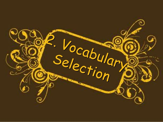 A. Why do you need vocabulary selection ?