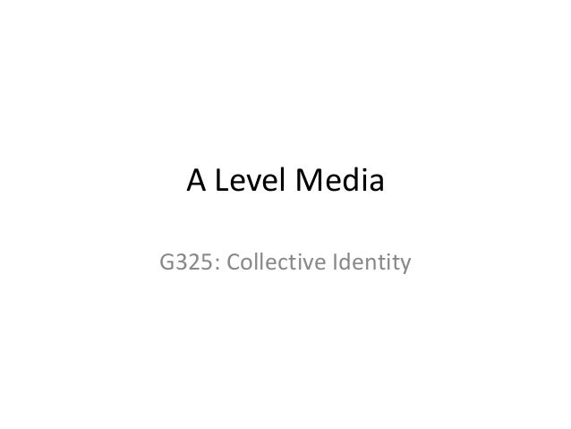A Level MediaG325: Collective Identity