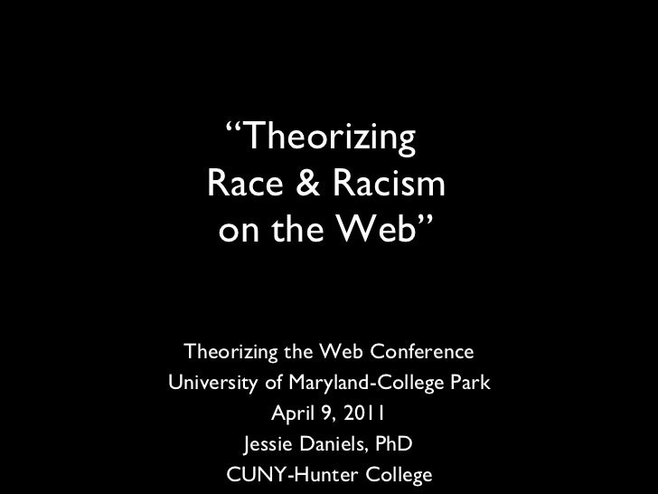 "Theorizing the Web Conference University of Maryland-College Park April 9, 2011 Jessie Daniels, PhD CUNY-Hunter College "" ..."