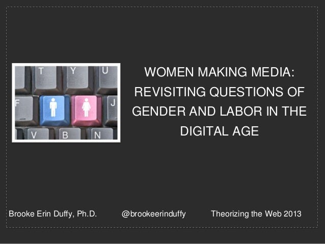 WOMEN MAKING MEDIA:                              REVISITING QUESTIONS OF                             GENDER AND LABOR IN T...