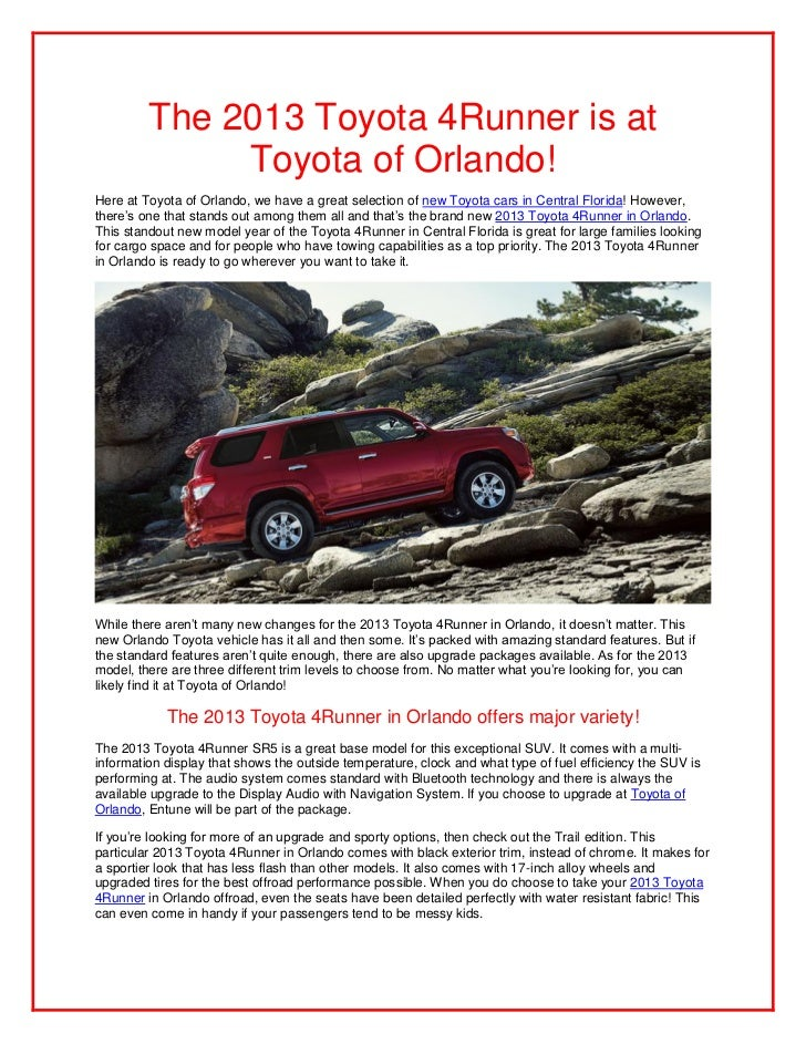 The 2013 Toyota 4Runner is at              Toyota of Orlando!Here at Toyota of Orlando, we have a great selection of new T...