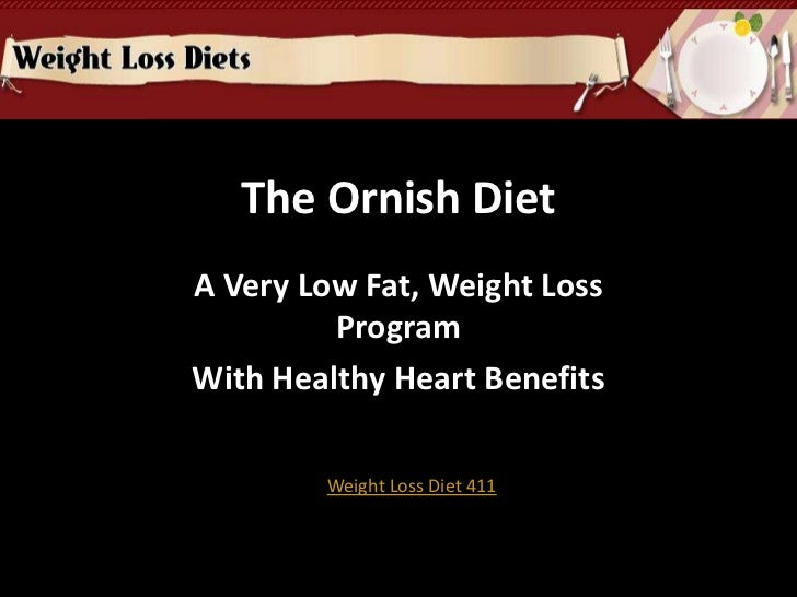 The Ornish Diet<br />A Very Low Fat, Weight Loss Program<br />With Healthy Heart Benefits<br />Weight Loss Diet 411<br />