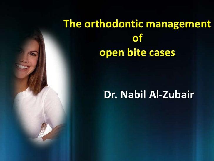 The orthodontic management             of       open bite cases       Dr. Nabil Al-Zubair