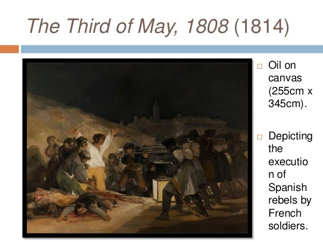 "the third of may 1808 The third of may 1808"" is an oil painting on canvas by francisco goya it  measures 266 by 345 meters."