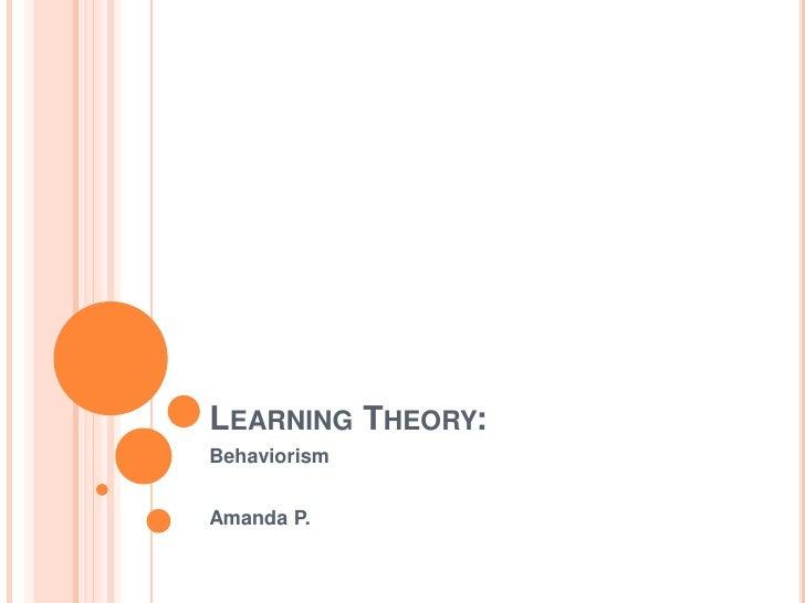 LEARNING THEORY:BehaviorismAmanda P.
