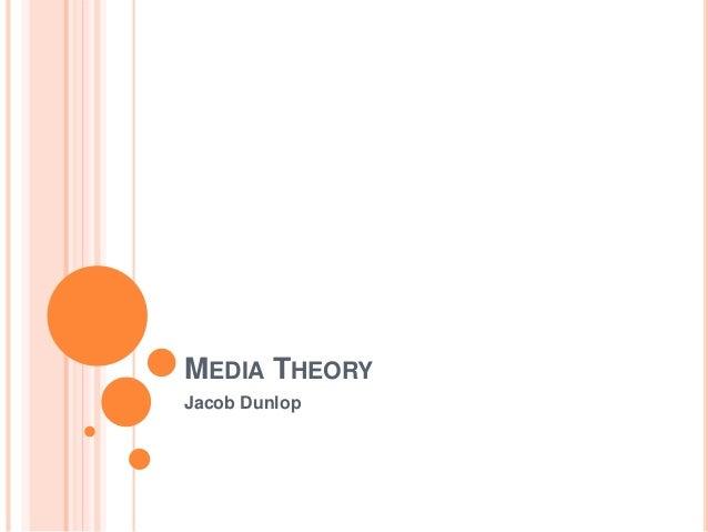 MEDIA THEORY  Jacob Dunlop