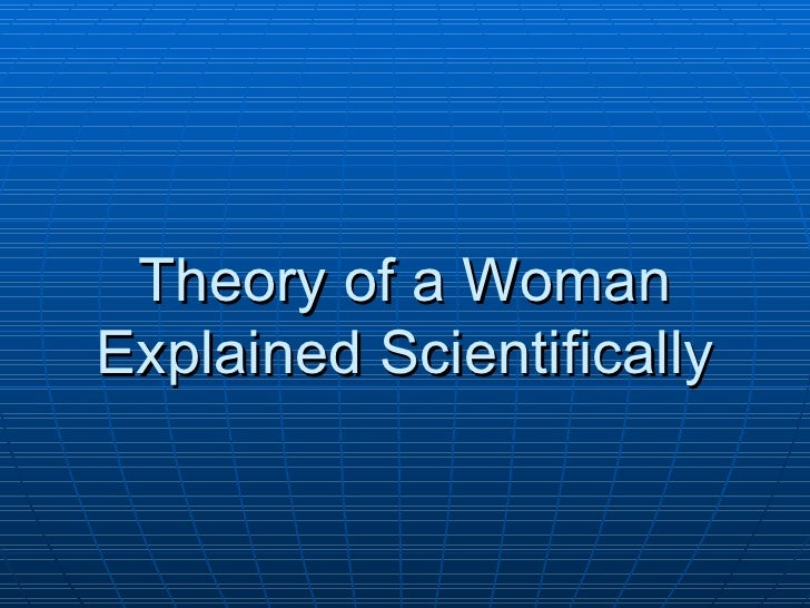 Theory of a Woman  Explained Scientifically