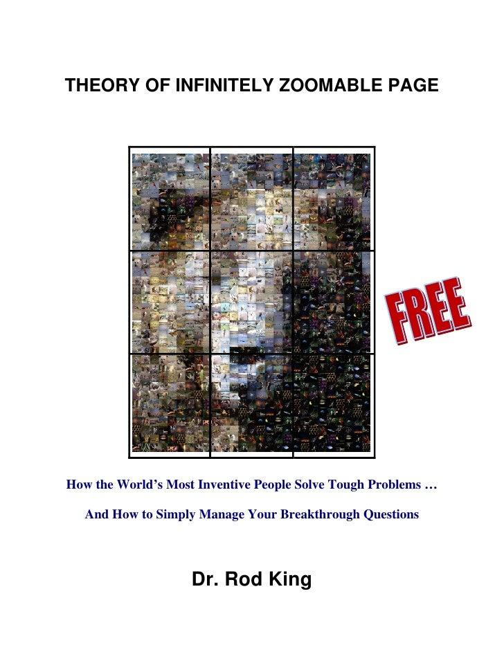 THEORY OF INFINITELY ZOOMABLE PAGE     How the World's Most Inventive People Solve Tough Problems …     And How to Simply ...