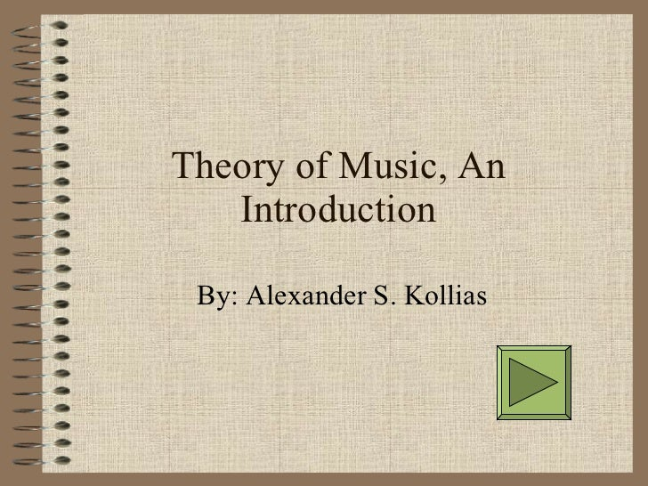 Theory of Music, An Introduction By: Alexander S. Kollias