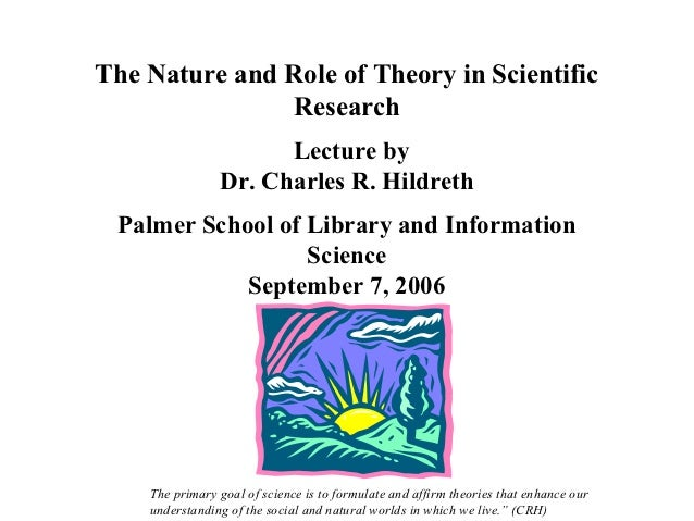 The Nature and Role of Theory in Scientific               Research                      Lecture by                Dr. Char...
