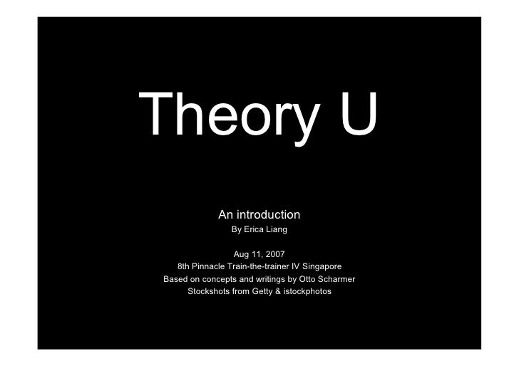 Theory U              An introduction                 By Erica Liang                    Aug 11, 2007    8th Pinnacle Train...