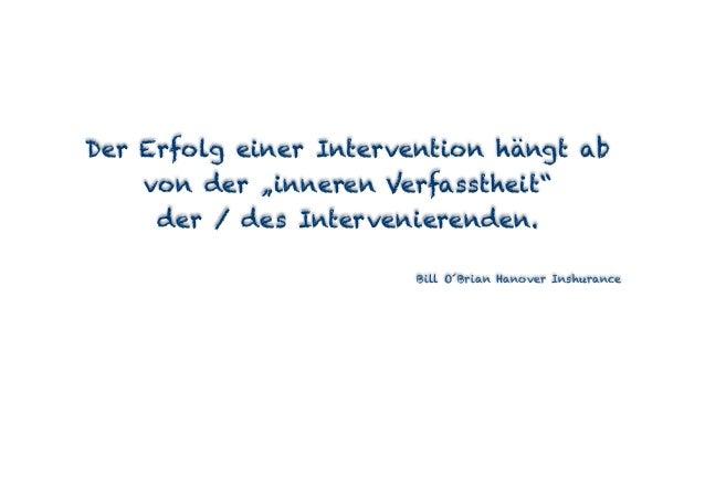 """Der Erfolg einer Intervention hängt ab von der """"inneren Verfasstheit"""" der / des Intervenierenden. Bill O´Brian Hanover Ins..."""