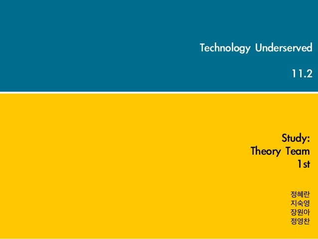 Technology Underserved                  11.2                Study:           Theory Team                     1st      ...