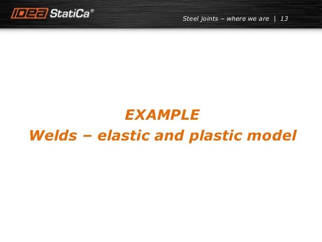 13Steel joints – where we are EXAMPLE Welds – elastic and plastic model