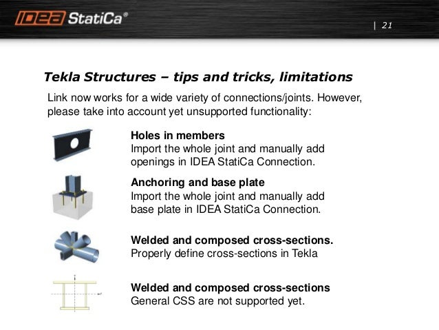 Tekla Structures – tips and tricks, limitations 21 Link now works for a wide variety of connections/joints. However, pleas...
