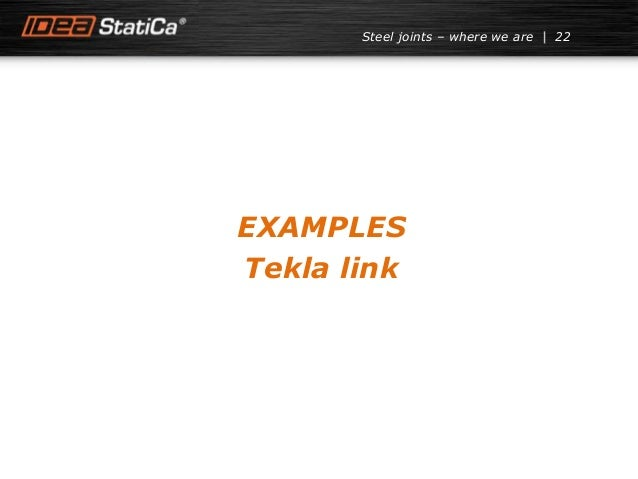 22Steel joints – where we are EXAMPLES Tekla link