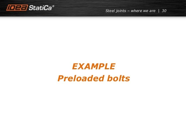 30Steel joints – where we are EXAMPLE Preloaded bolts