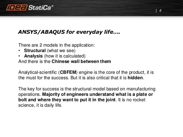ANSYS/ABAQUS for everyday life…. There are 2 models in the application: • Structural (what we see) • Analysis (how it is c...