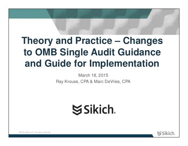 ©2015 Sikich LLP. All rights reserved. Theory and Practice – Changes to OMB Single Audit Guidance and Guide for Implementa...