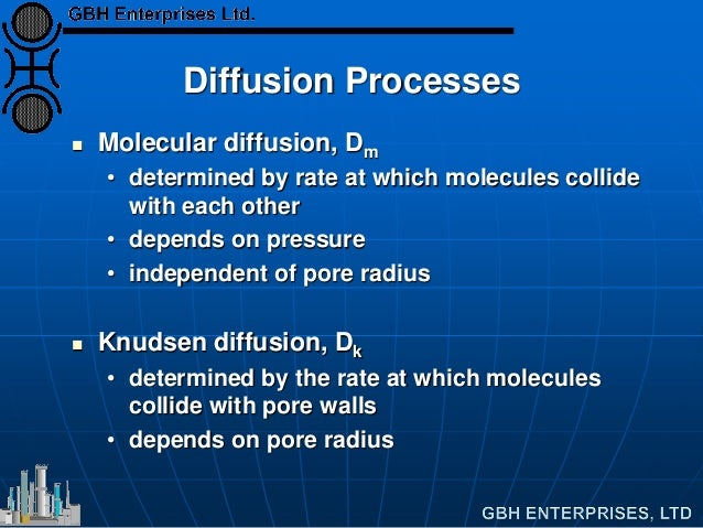 Diffusion Processes  Molecular diffusion, Dm • determined by rate at which molecules collide with each other • depends on...