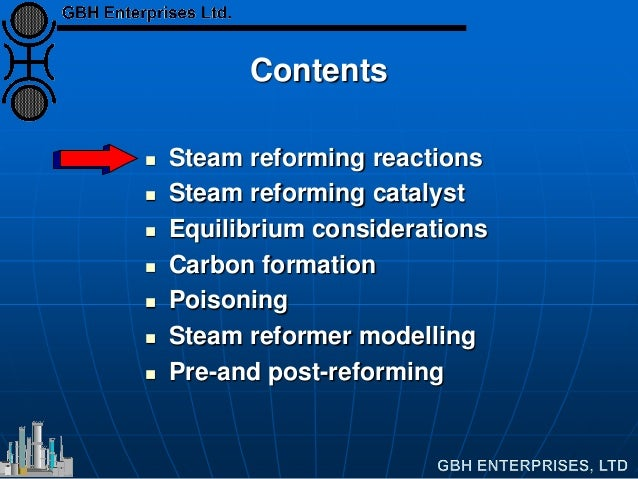 Contents  Steam reforming reactions  Steam reforming catalyst  Equilibrium considerations  Carbon formation  Poisonin...