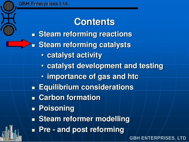 Contents  Steam reforming reactions  Steam reforming catalysts • catalyst activity • catalyst development and testing • ...