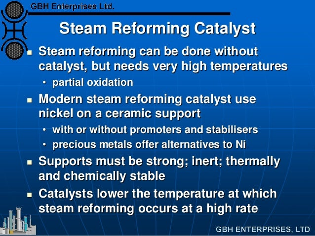 Steam Reforming Catalyst  Steam reforming can be done without catalyst, but needs very high temperatures • partial oxidat...