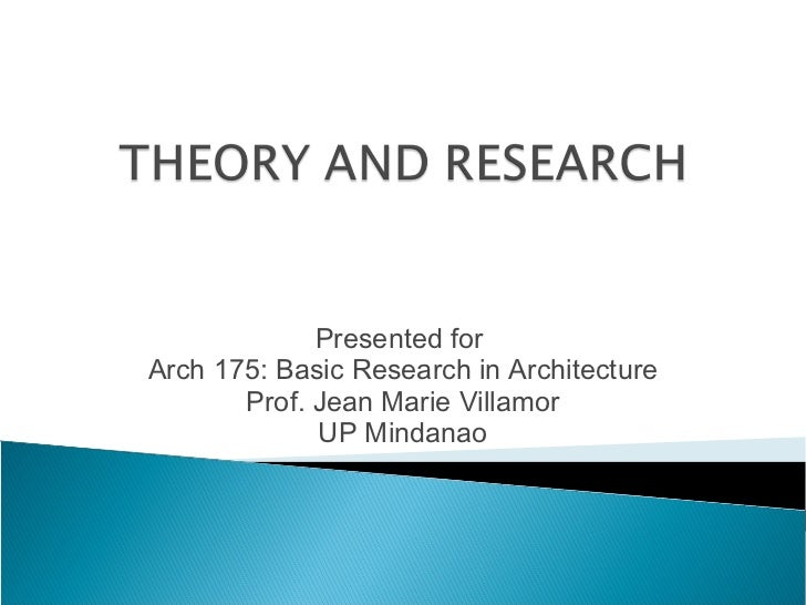 Presented forArch 175: Basic Research in Architecture       Prof. Jean Marie Villamor             UP Mindanao