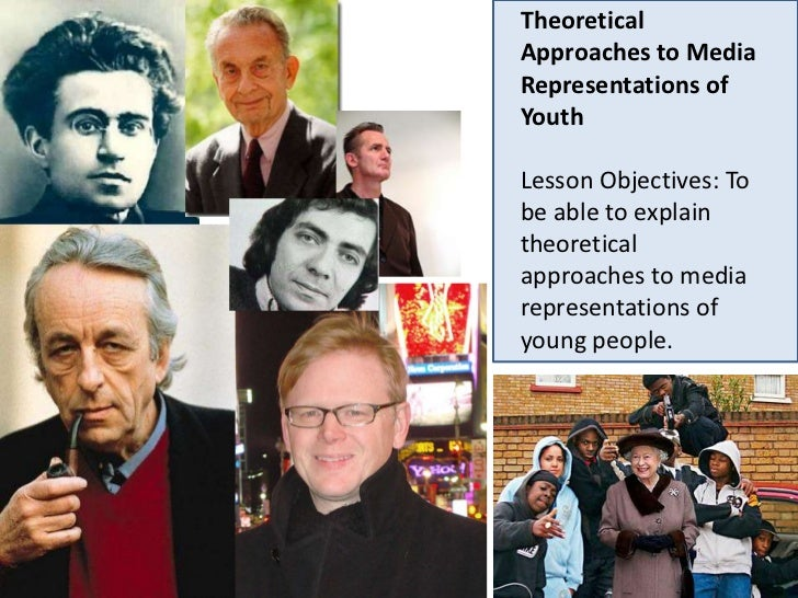 Theoretical Approaches to Media Representations of Youth<br />Lesson Objectives: To be able to explain theoretical approac...