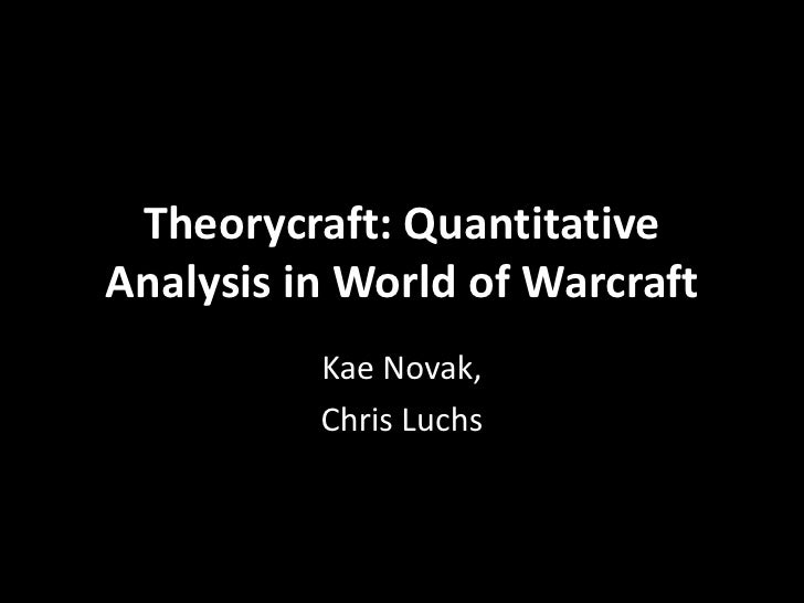 Theorycraft: QuantitativeAnalysis in World of Warcraft          Kae Novak,          Chris Luchs