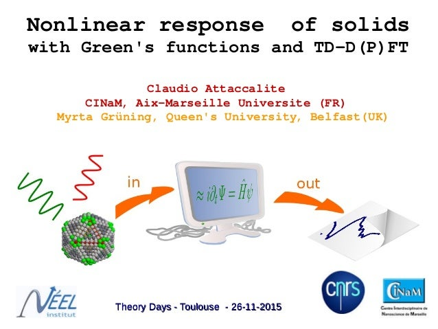 Nonlinear response  of solids with Green's functions and TD­D(P)FT Claudio Attaccalite  CINaM, Aix­Marseille Universite (F...