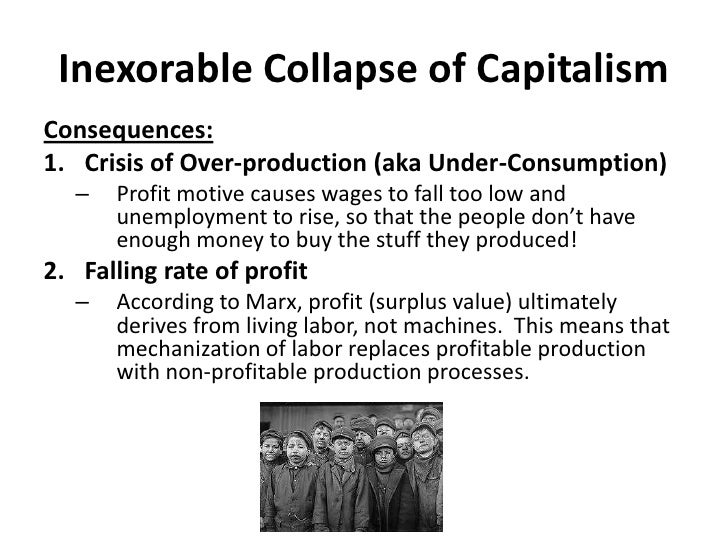 Inexorable Collapse of Capitalism<br />The development of modern industry … cuts from under its feet the very foundation o...