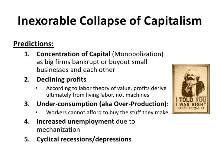 Inexorable Collapse of Capitalism<br />Consequences:<br />Crisis of Over-production (aka Under-Consumption)<br />Profit mo...
