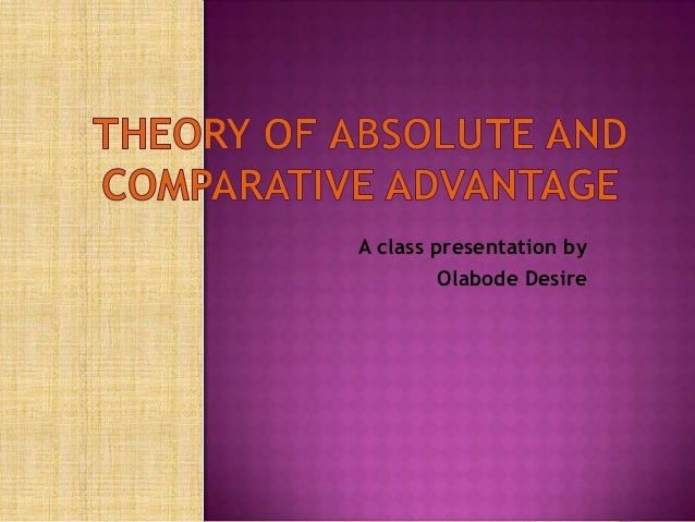 theory of absolute advantage Theory of absolute advantage in international trade by adam smith the principle of absolute advantage refers to the ability of a party (an individual, or firm, or country) to produce a.