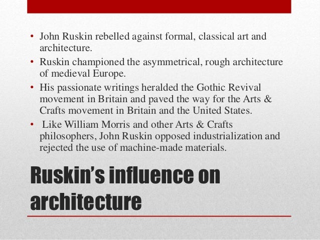 an essay on john ruskin and architecture His elaborate style that characterised his earliest writing on art was later superseded by a preference for plainer language designed to communicate his ideas more effectively.