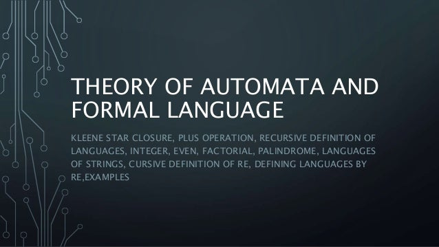 THEORY OF AUTOMATA AND FORMAL LANGUAGE KLEENE STAR CLOSURE, PLUS OPERATION, RECURSIVE DEFINITION OF LANGUAGES, INTEGER, EV...