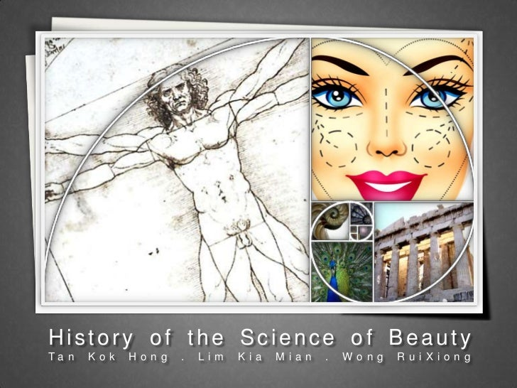 History of the Science of Beauty<br />Tan Kok Hong . Lim Kia Mian . Wong RuiXiong<br />