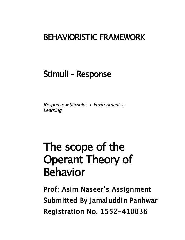 BEHAVIORISTIC FRAMEWORKStimuli – ResponseResponse = Stimulus + Environment +LearningThe scope of theOperant Theory ofBehav...