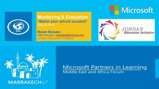 "Monitoring & Evaluation""Watch your school succeed""Sep 28 2012Maram Barqawi,M&E Manager, mbarqawi@hotmail.comJordan Educati..."
