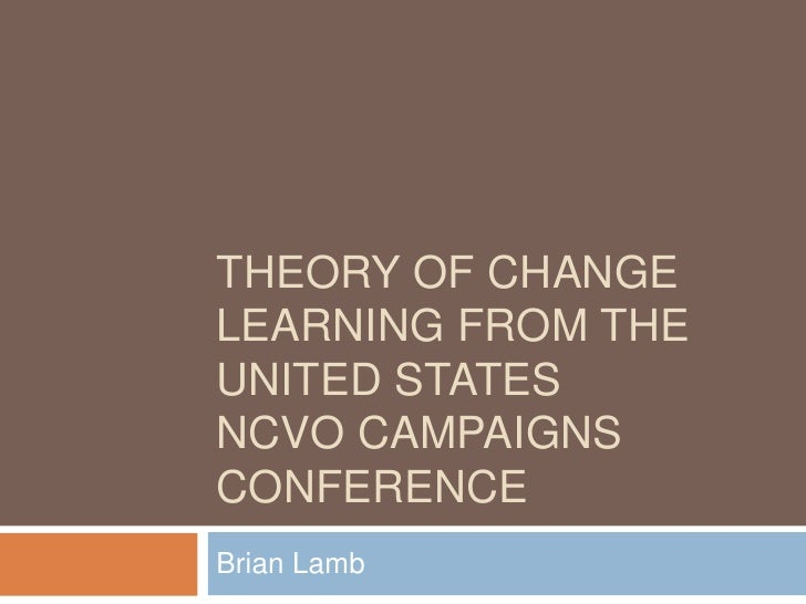 Theory of ChangeLearning from the United StatesNCVO Campaigns Conference<br />Brian Lamb <br />
