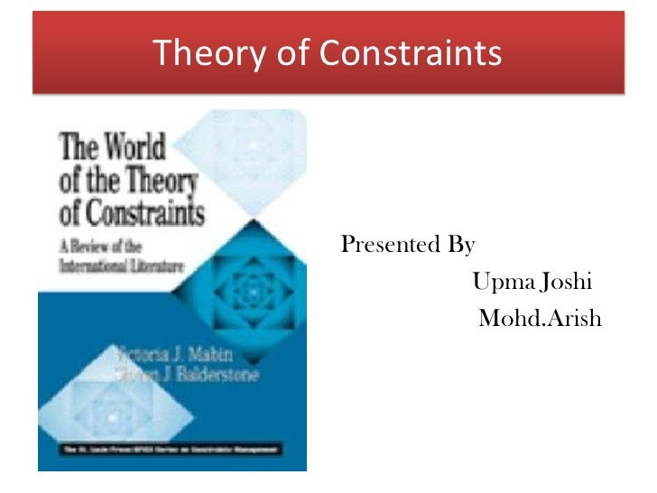 Theory of Constraints<br />Presented By<br />Upma Joshi<br />Mohd.Arish<br />
