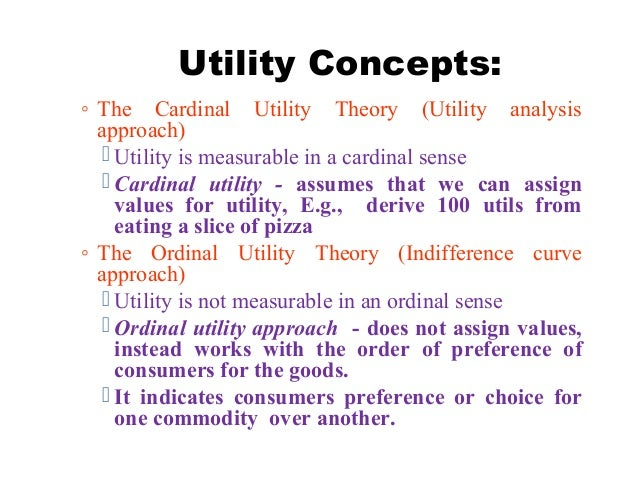 ordinal utility theory Ordinal utility theory: ordinal utility is meaning that , a consumer can arrange her preferences according to the order of satisfaction that she /he.
