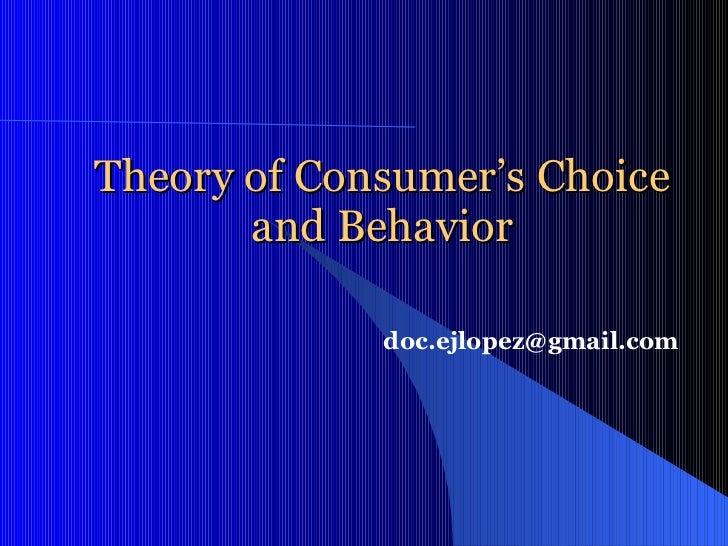 Theory of Consumer's Choice and Behavior [email_address]