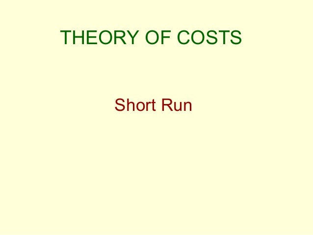 THEORY OF COSTS Short Run