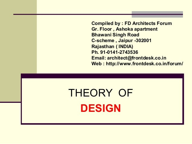 THEORY OF DESIGN Compiled by : FD Architects Forum Gr. Floor , Ashoka apartment Bhawani Singh Road C-scheme , Jaipur -3020...