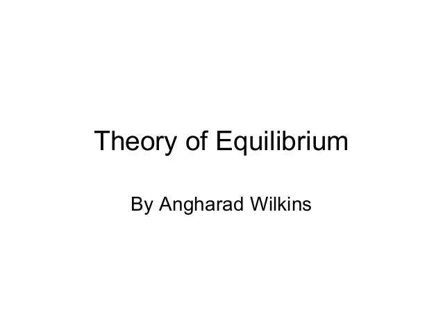Theory of Equilibrium   By Angharad Wilkins