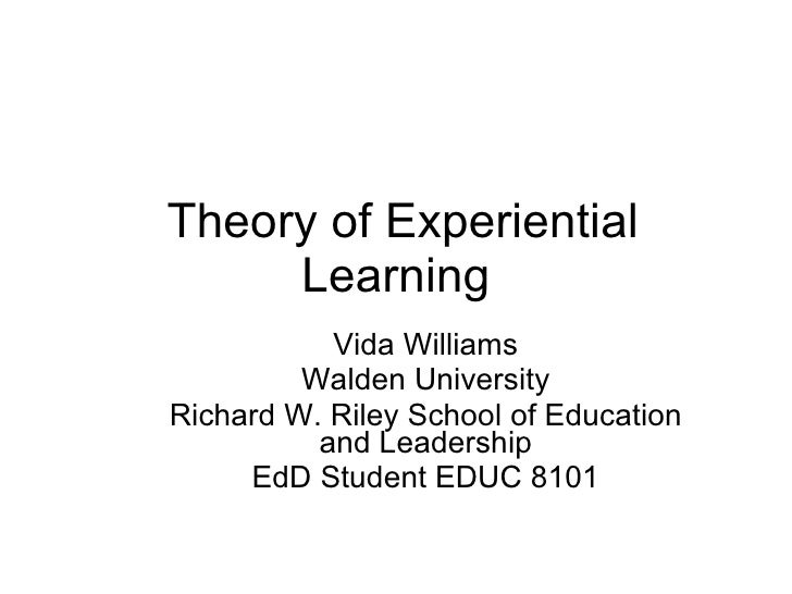 Theory of Experiential Learning Vida Williams Walden University Richard W. Riley School of Education and Leadership EdD St...