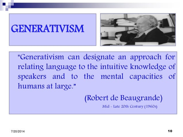 """GENERATIVISM """"Generativism can designate an approach for relating language to the intuitive knowledge of speakers and to t..."""