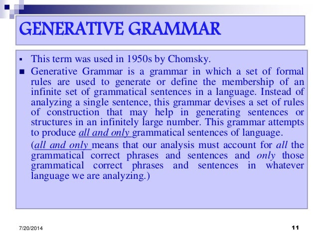 GENERATIVE GRAMMAR  This term was used in 1950s by Chomsky.  Generative Grammar is a grammar in which a set of formal ru...